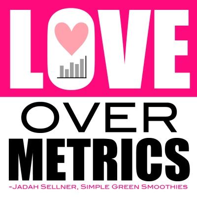loveOverMetrics